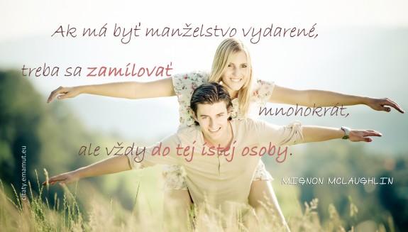 Ak má byť manželstvo vydarené, treba sa zamilovať mnohokrát, ale vždy do tej istej osoby.