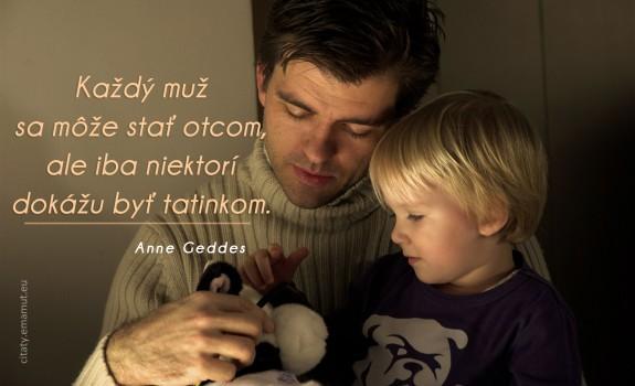 Každý muž sa môže stať otcom, ale iba niektorí dokážu byť tatinkom.