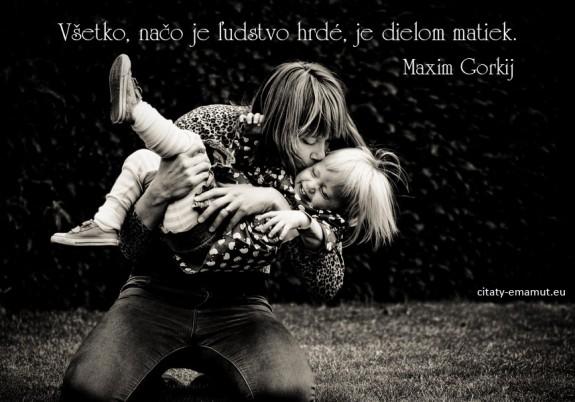 Všetko, načo je ľudstvo hrdé, je dielom matiek.