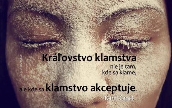 Kráľovstvo klamstva nie je tam, kde sa klame, ale kde sa klamstvo akceptuje.