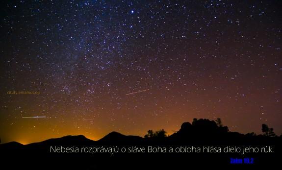 Nebesia rozprávajú o sláve Boha a obloha hlása dielo jeho rúk.