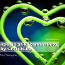 Láska je príliš cenná na to, aby sa strácala.