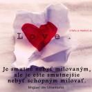 Je smutné nebyť milovaným, ale je ešte smutnejšie nebyť schopným milovať.