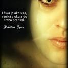 Láska je ako slza, vzniká v oku a do srdca preniká.