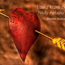 Láska ktorá nebolela, nikdy nebola láskou.