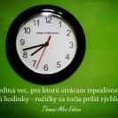 Jediná vec, pre ktorú strácam trpezlivosť, sú hodinky - ručičky sa točia príliš rýchlo.