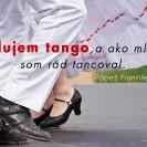 Milujem tango, a ako mladý som rád tancoval.