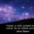 Pravda je však podobná hviezdam, zažiari len na temnom pozadí noci.