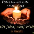 Všetka temnota sveta nemôže uhasiť svetlo jednej malej sviečky.