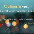 Optimista verí, že náš svet je ten najlepší z možných. Pesimista sa bojí, že to je pravda.