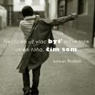 Nechcem už viac byť ničím iným okrem toho, čím som.