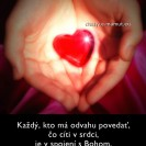 Každý, kto má odvahu povedať, čo cíti v srdci, je v spojení s Bohom.